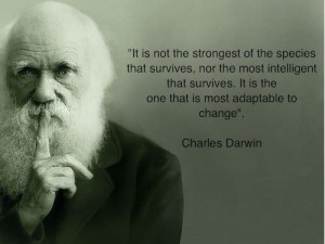 """""""It is not the strongest of the species that survives, nor the most intelligent, but the one most responsive to change."""" - Charles Darwin"""