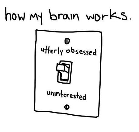 Utterly obsessed versus uninterested. There is no in between.